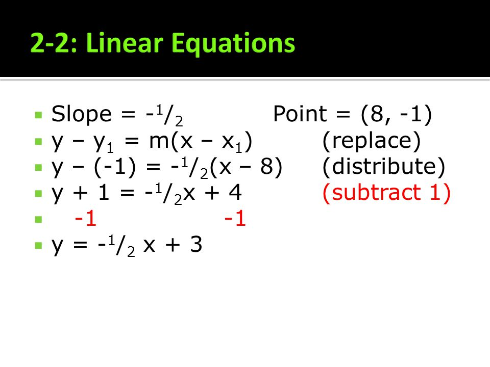 2-2: Linear Equations Slope = -1/2 Point = (8, -1)