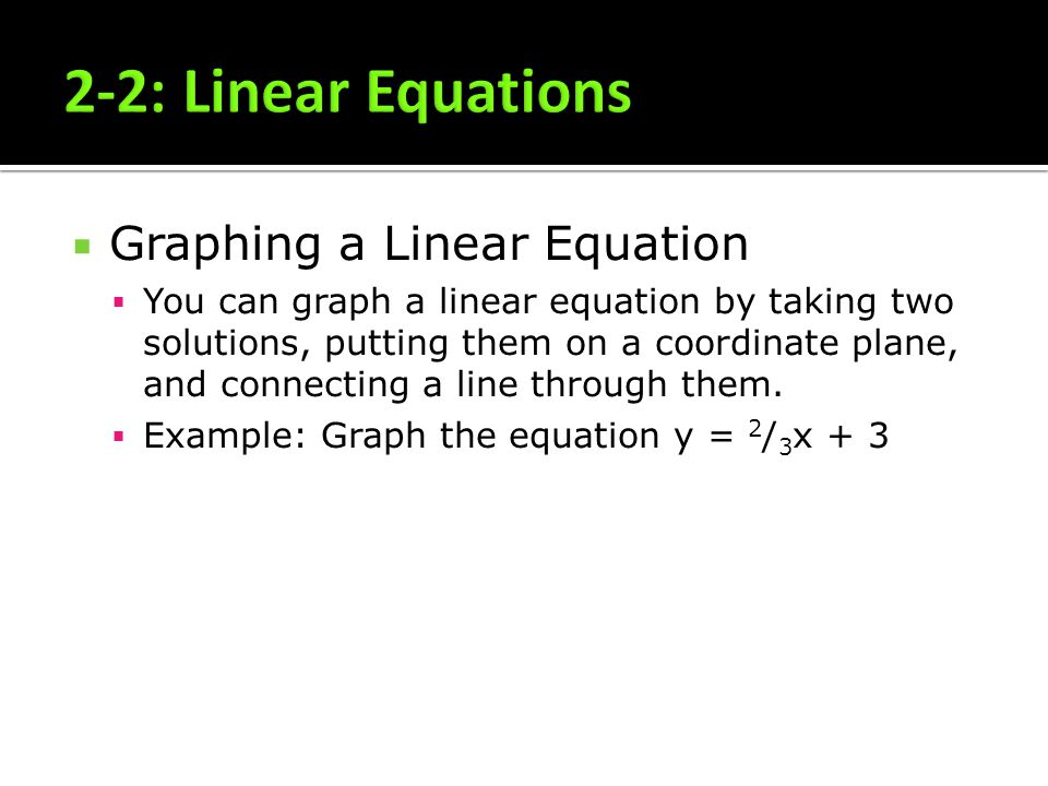 2-2: Linear Equations Graphing a Linear Equation