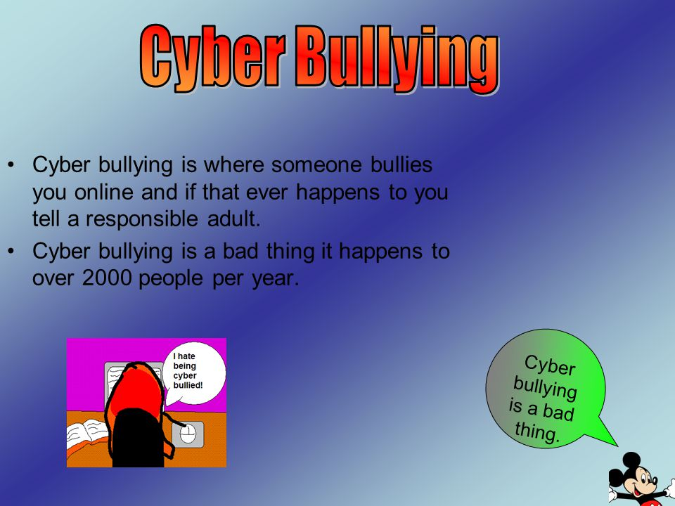 Cyber bullying is a bad thing.