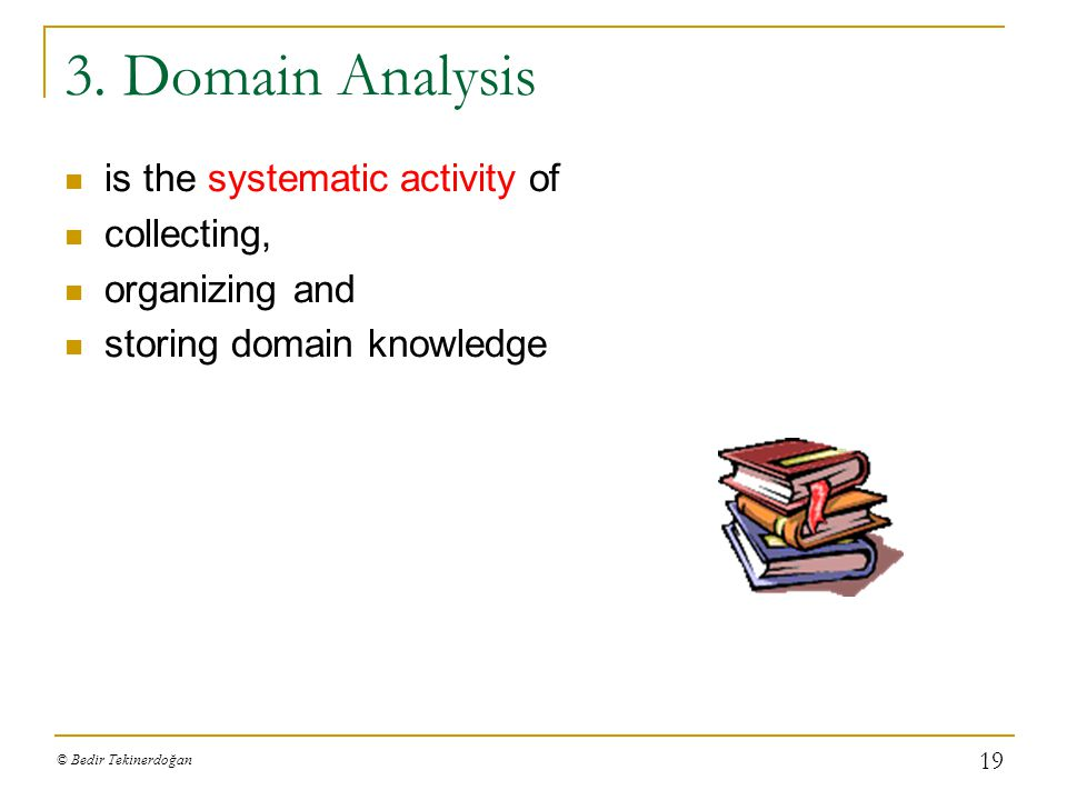 3. Domain Analysis is the systematic activity of collecting,