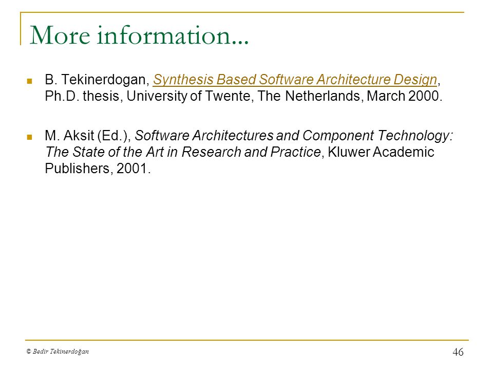 More information... B. Tekinerdogan, Synthesis Based Software Architecture Design, Ph.D. thesis, University of Twente, The Netherlands, March 2000.