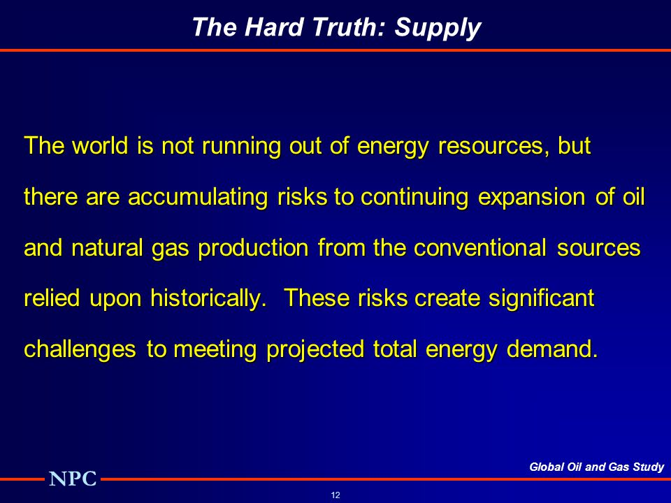 The Hard Truth: Supply The world is not running out of energy resources, but. there are accumulating risks to continuing expansion of oil.