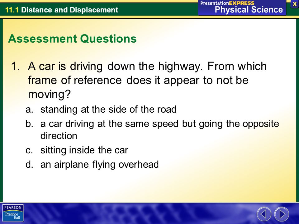 Assessment Questions A car is driving down the highway. From which frame of reference does it appear to not be moving