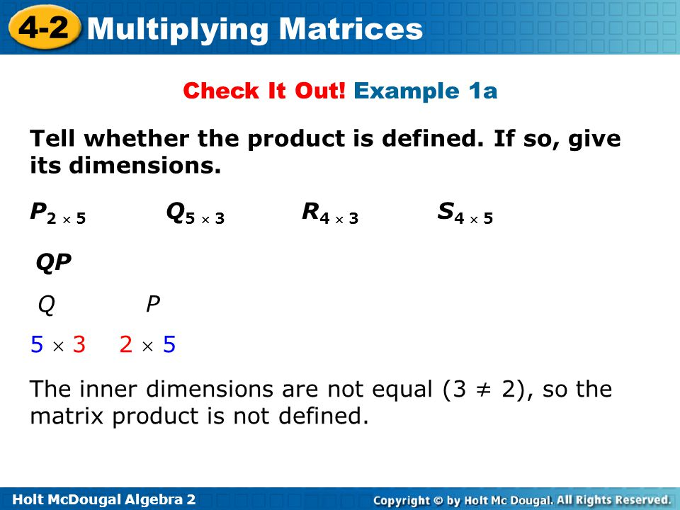 Check It Out! Example 1a Tell whether the product is defined. If so, give its dimensions. P2  5 Q5  3 R4  3 S4  5.