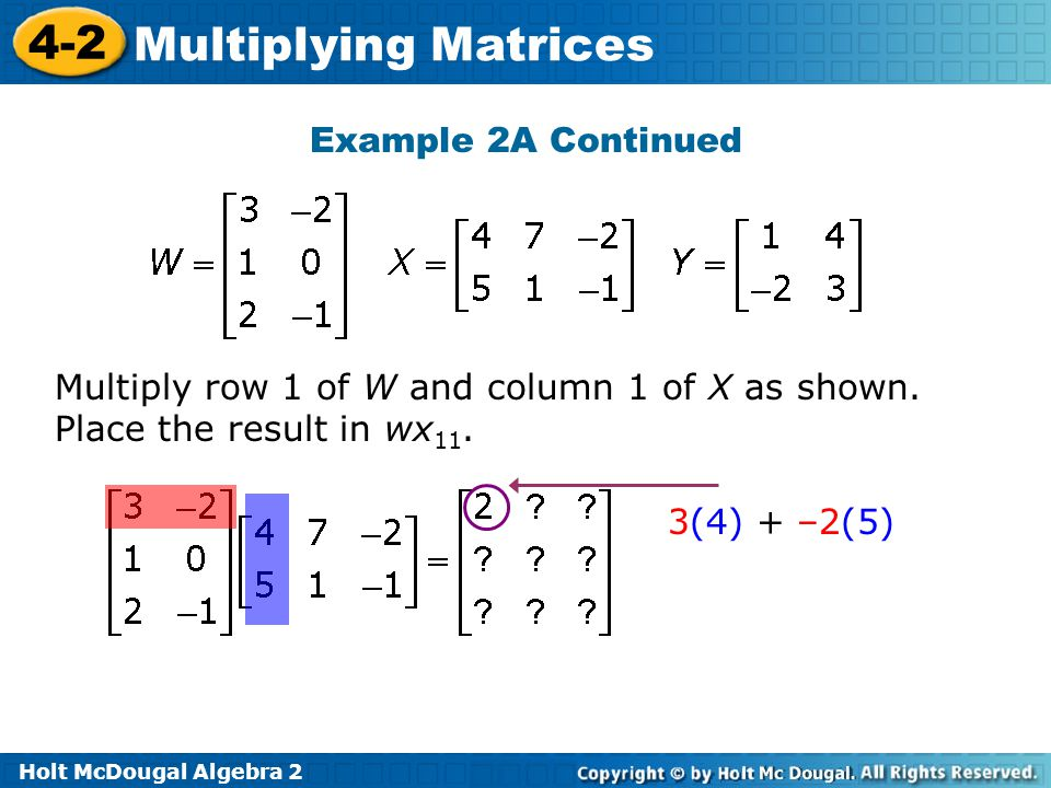 Example 2A Continued Multiply row 1 of W and column 1 of X as shown.