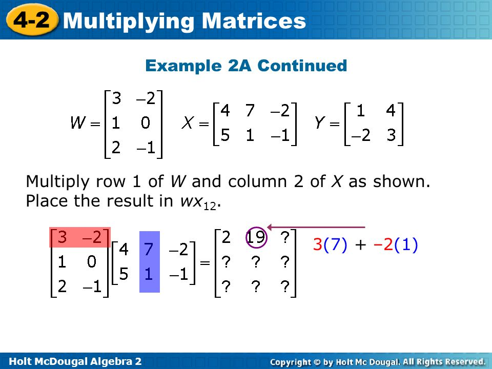 Example 2A Continued Multiply row 1 of W and column 2 of X as shown.