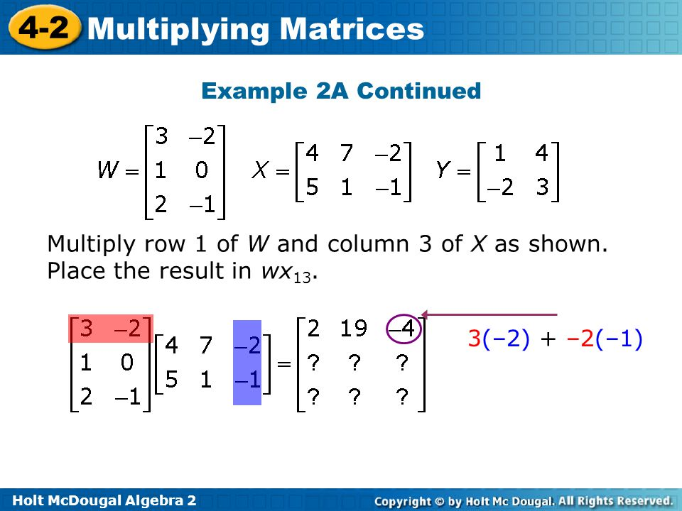 Example 2A Continued Multiply row 1 of W and column 3 of X as shown.