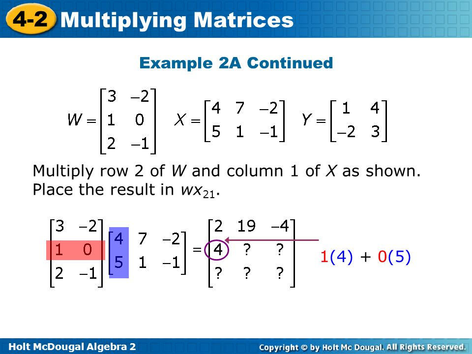 Example 2A Continued Multiply row 2 of W and column 1 of X as shown.