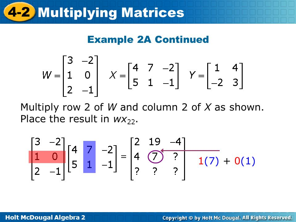 Example 2A Continued Multiply row 2 of W and column 2 of X as shown.