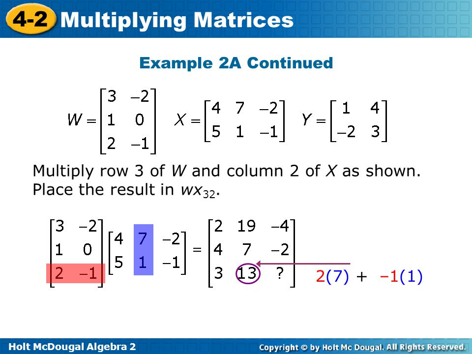Example 2A Continued Multiply row 3 of W and column 2 of X as shown.
