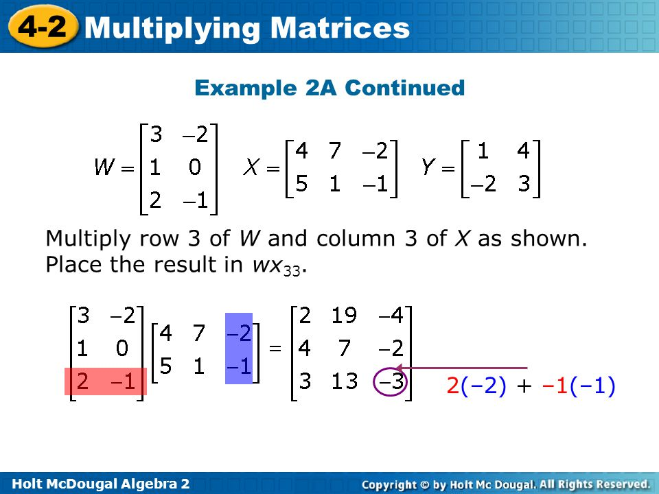 Example 2A Continued Multiply row 3 of W and column 3 of X as shown.
