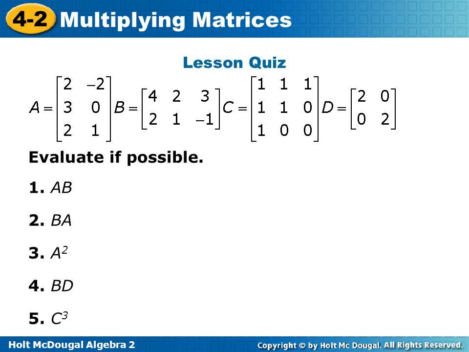 Lesson Quiz Evaluate if possible. 1. AB 2. BA 3. A2 4. BD 5. C3