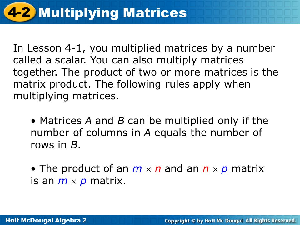 In Lesson 4-1, you multiplied matrices by a number called a scalar