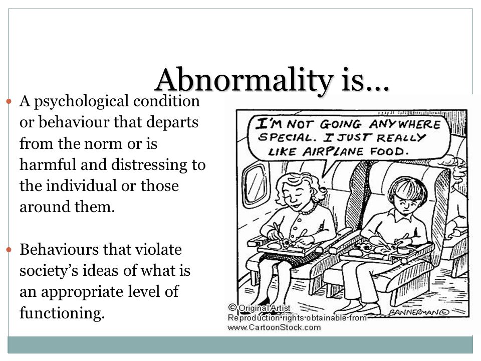 Abnormality is… A psychological condition or behaviour that departs