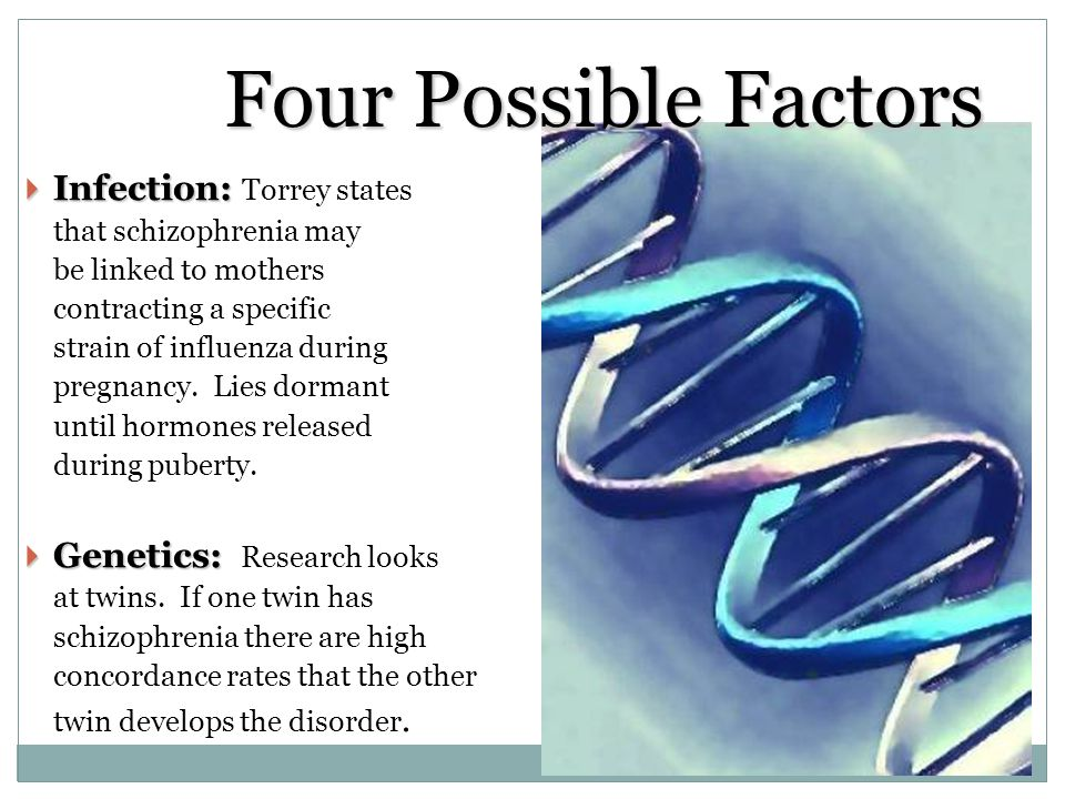 Four Possible Factors Infection: Torrey states