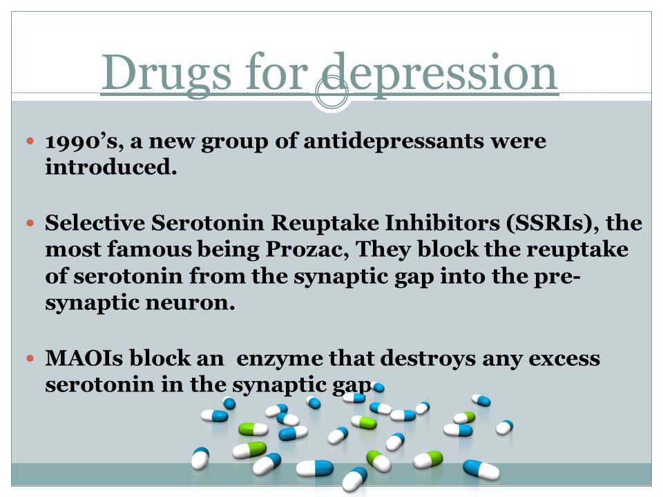 Drugs for depression 1990's, a new group of antidepressants were introduced.