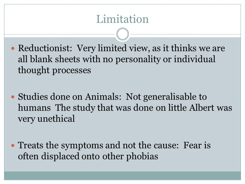 Limitation Reductionist: Very limited view, as it thinks we are all blank sheets with no personality or individual thought processes.