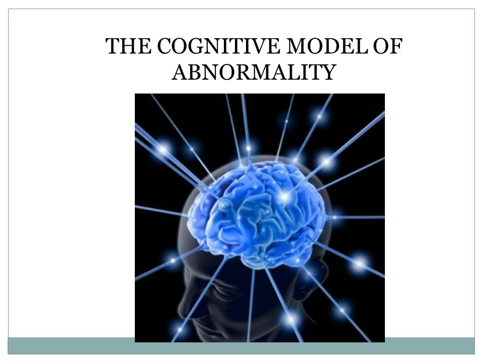THE COGNITIVE MODEL OF ABNORMALITY