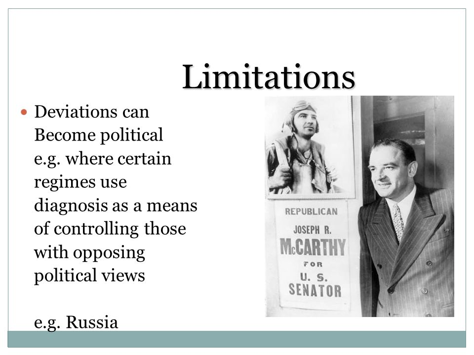 Limitations Deviations can Become political e.g. where certain