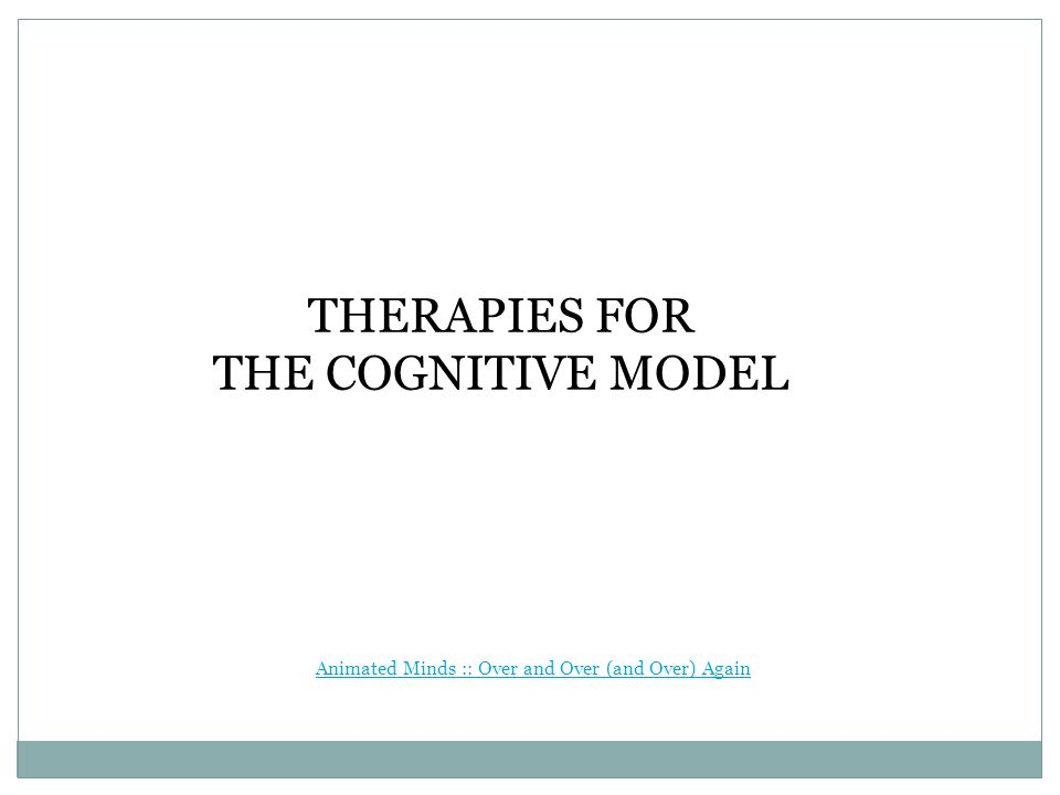 THERAPIES FOR THE COGNITIVE MODEL