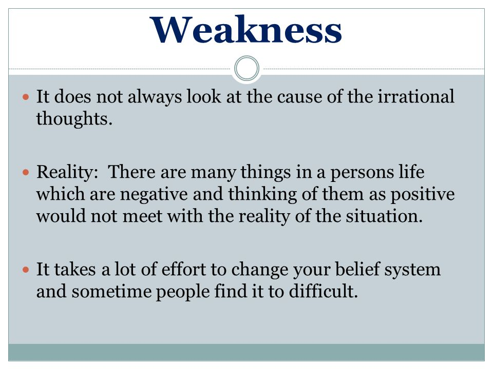 Weakness It does not always look at the cause of the irrational thoughts.