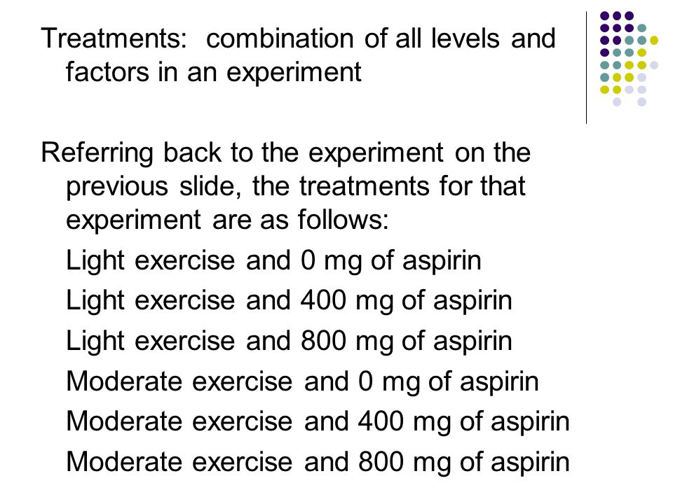Treatments: combination of all levels and factors in an experiment