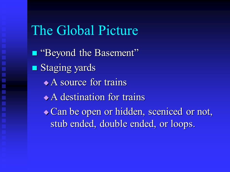 The Global Picture Beyond the Basement Staging yards