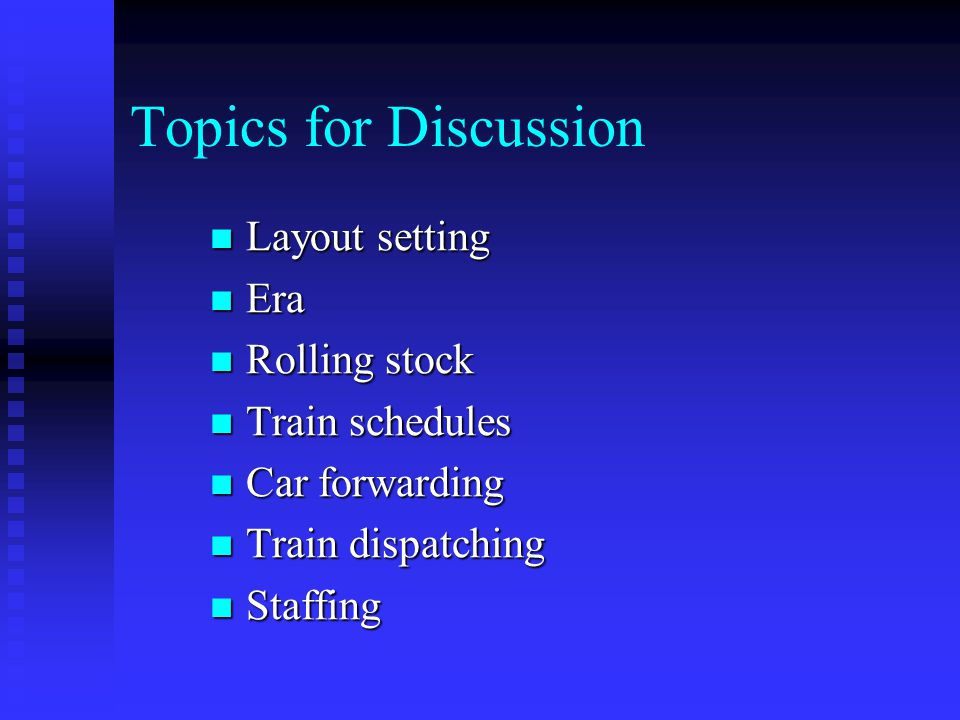 Topics for Discussion Layout setting Era Rolling stock Train schedules