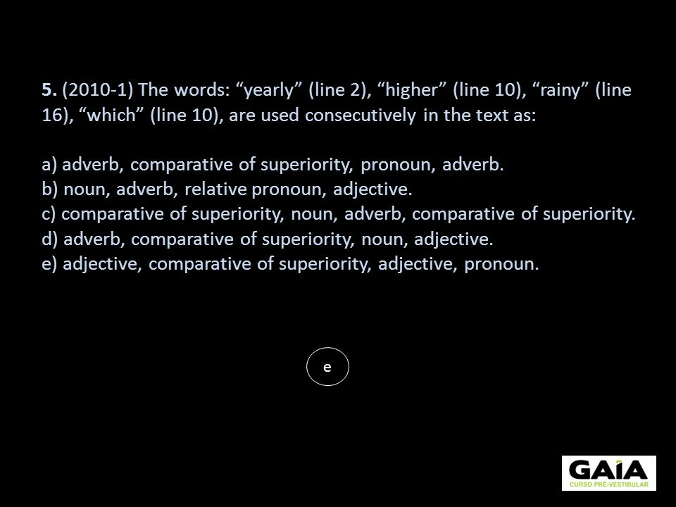 a) adverb, comparative of superiority, pronoun, adverb.