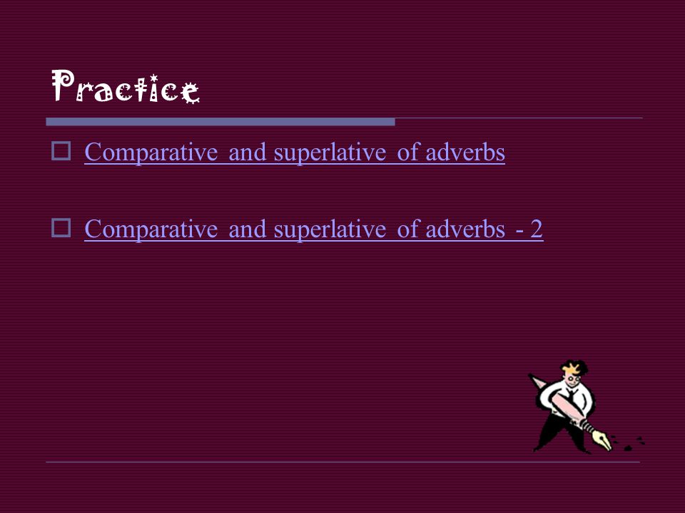 Practice Comparative and superlative of adverbs