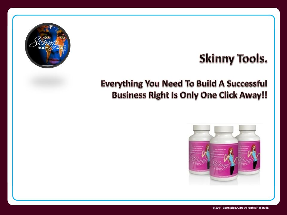 Skinny Tools. Everything You Need To Build A Successful Business Right Is Only One Click Away!! Skinny Body Care 