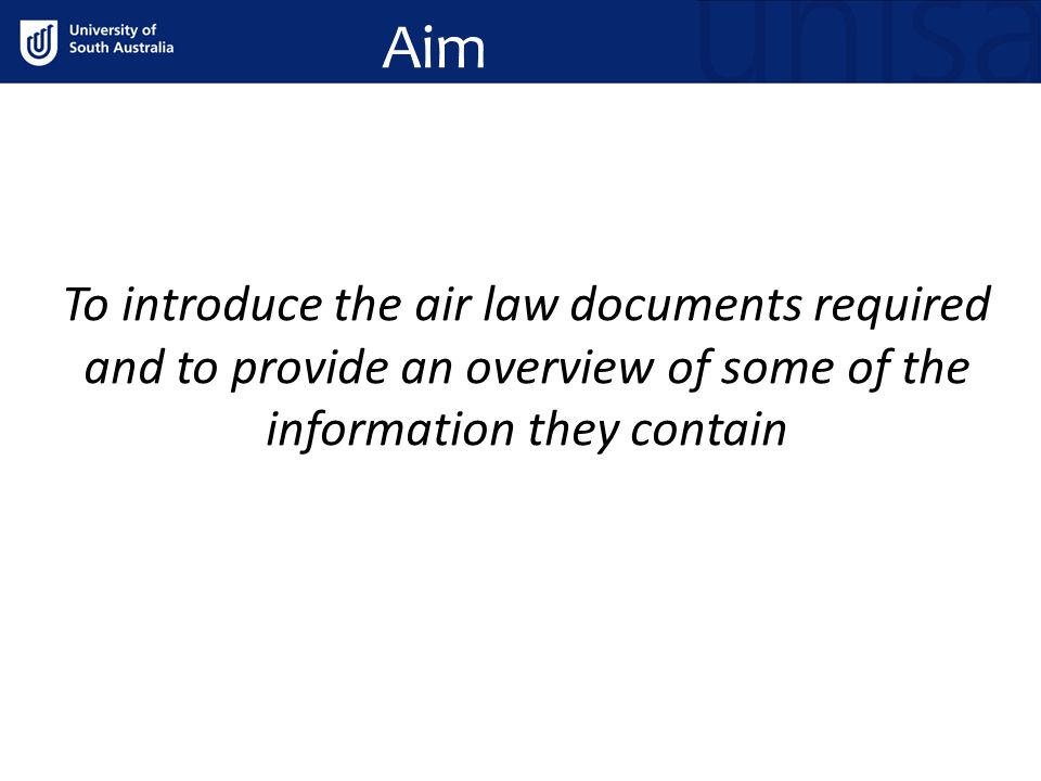 Aim To introduce the air law documents required and to provide an overview of some of the information they contain.