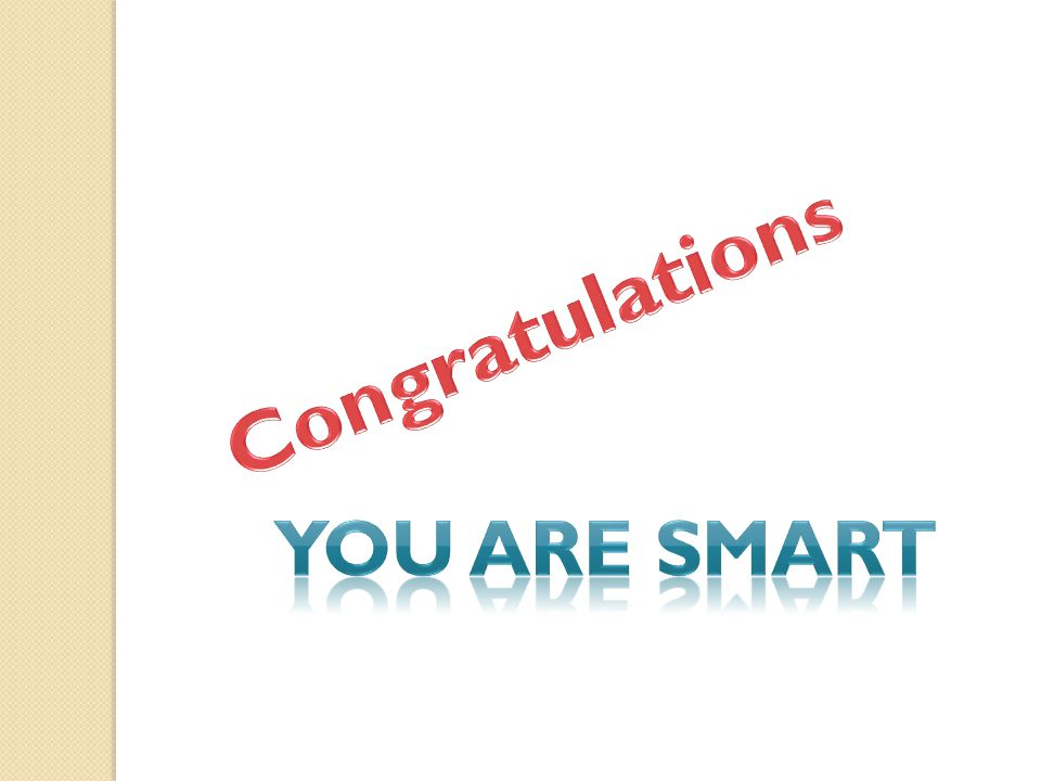 Congratulations You are smart