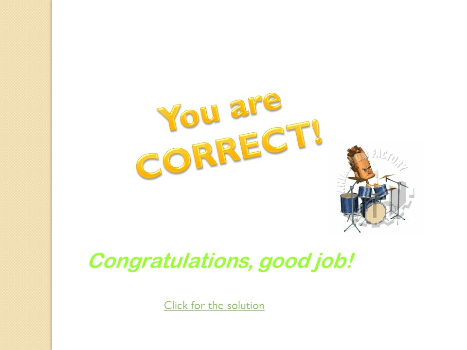 You are CORRECT! Congratulations, good job! Click for the solution