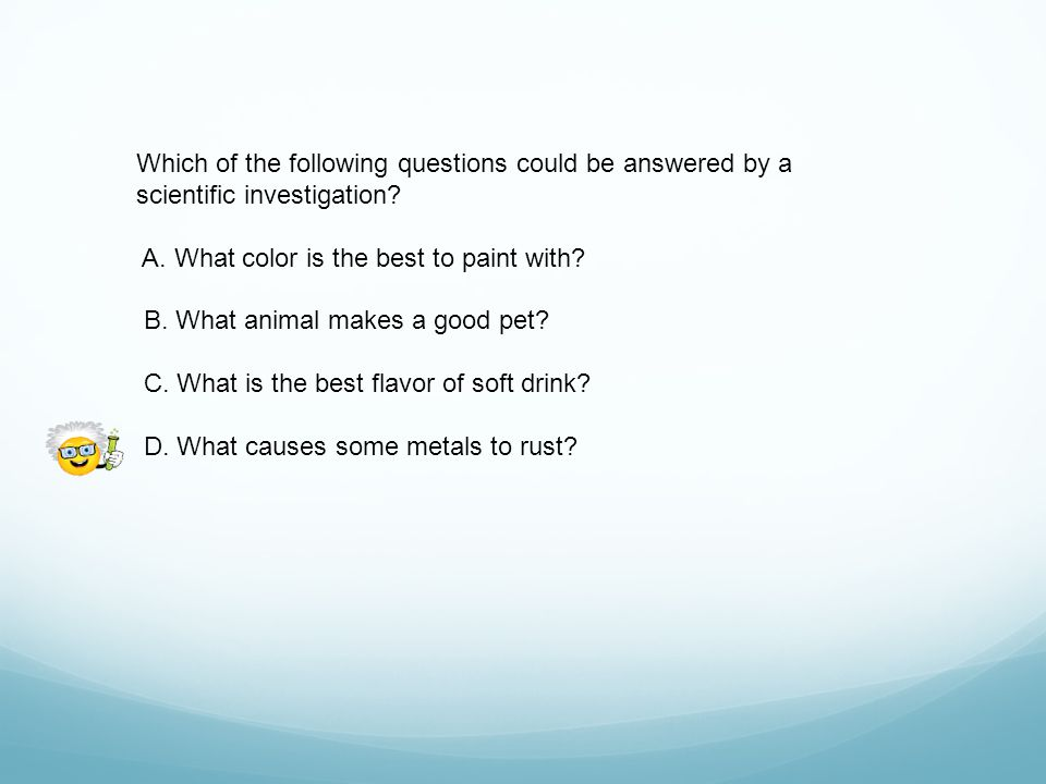 Which of the following questions could be answered by a scientific investigation