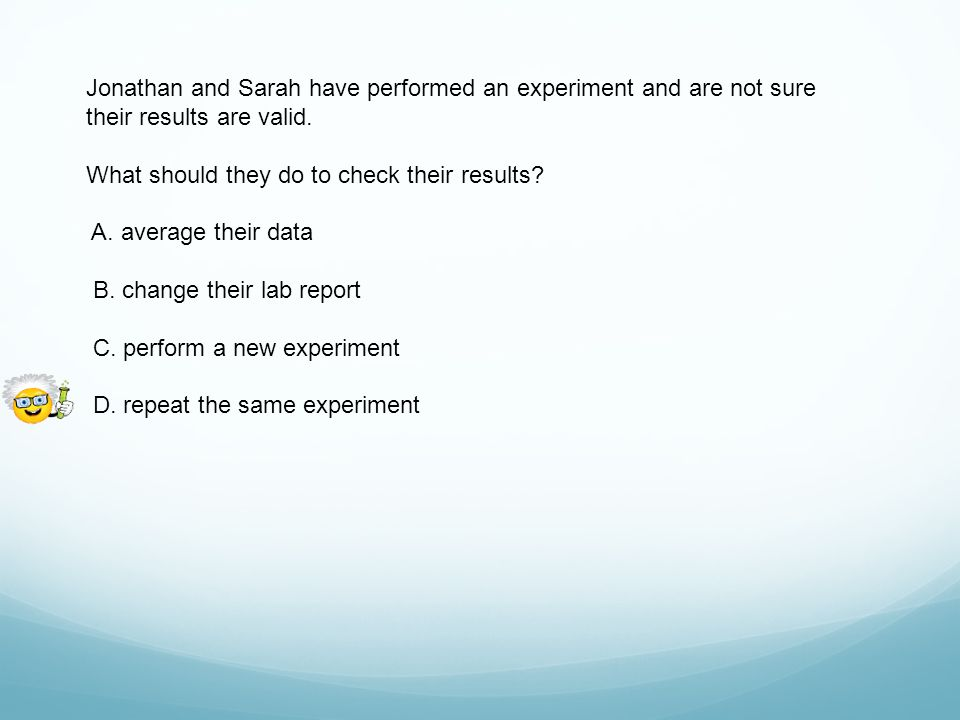 Jonathan and Sarah have performed an experiment and are not sure their results are valid.