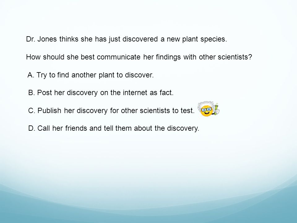 Dr. Jones thinks she has just discovered a new plant species.