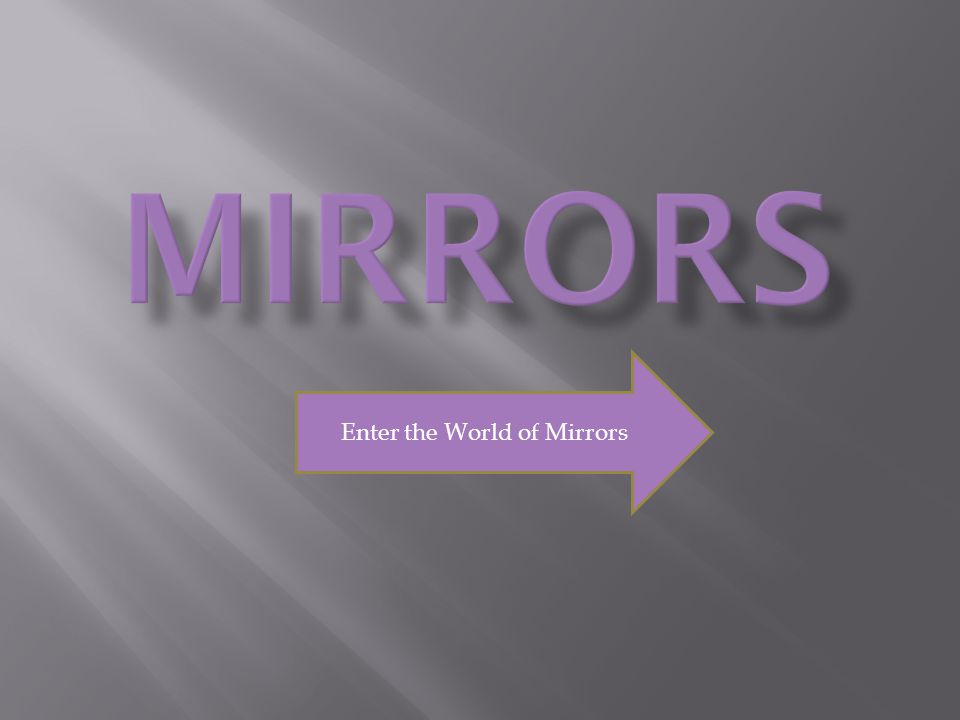 Enter the World of Mirrors