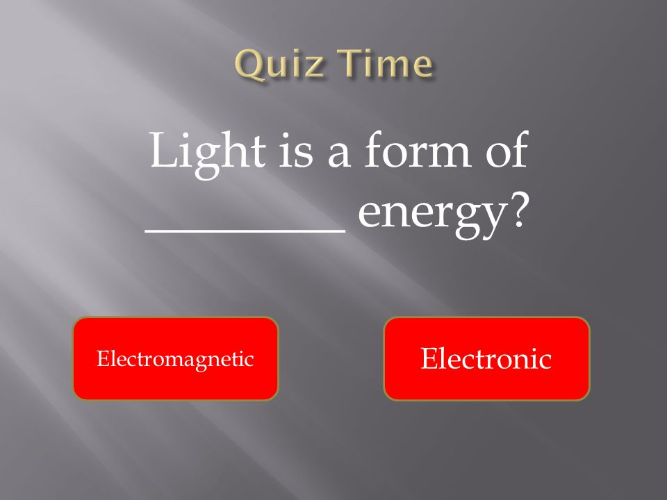 Light is a form of ________ energy