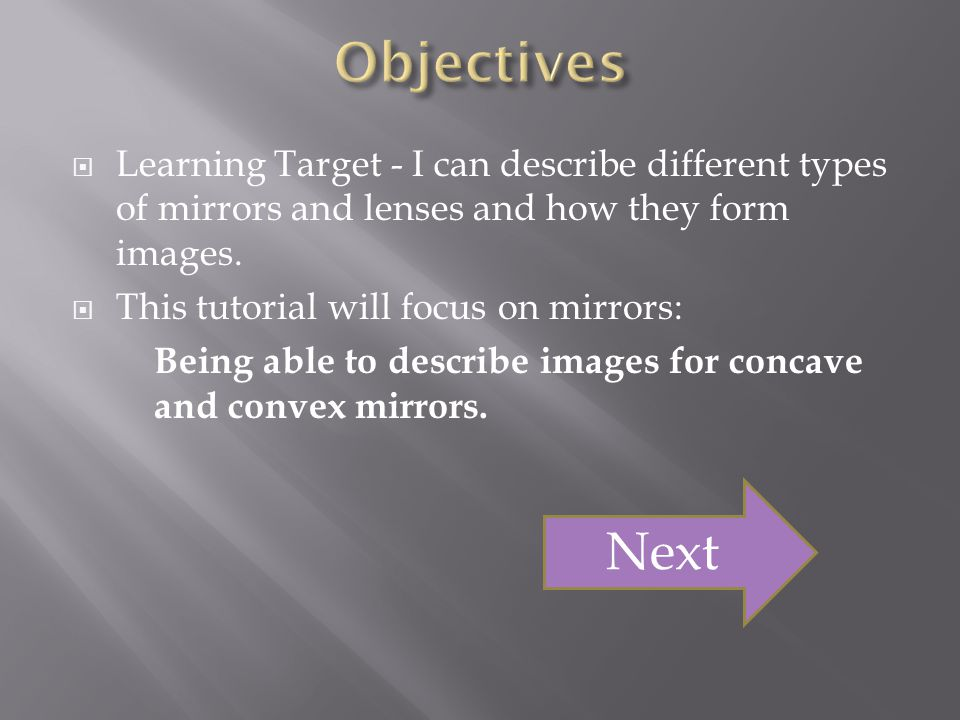 Objectives Learning Target - I can describe different types of mirrors and lenses and how they form images.