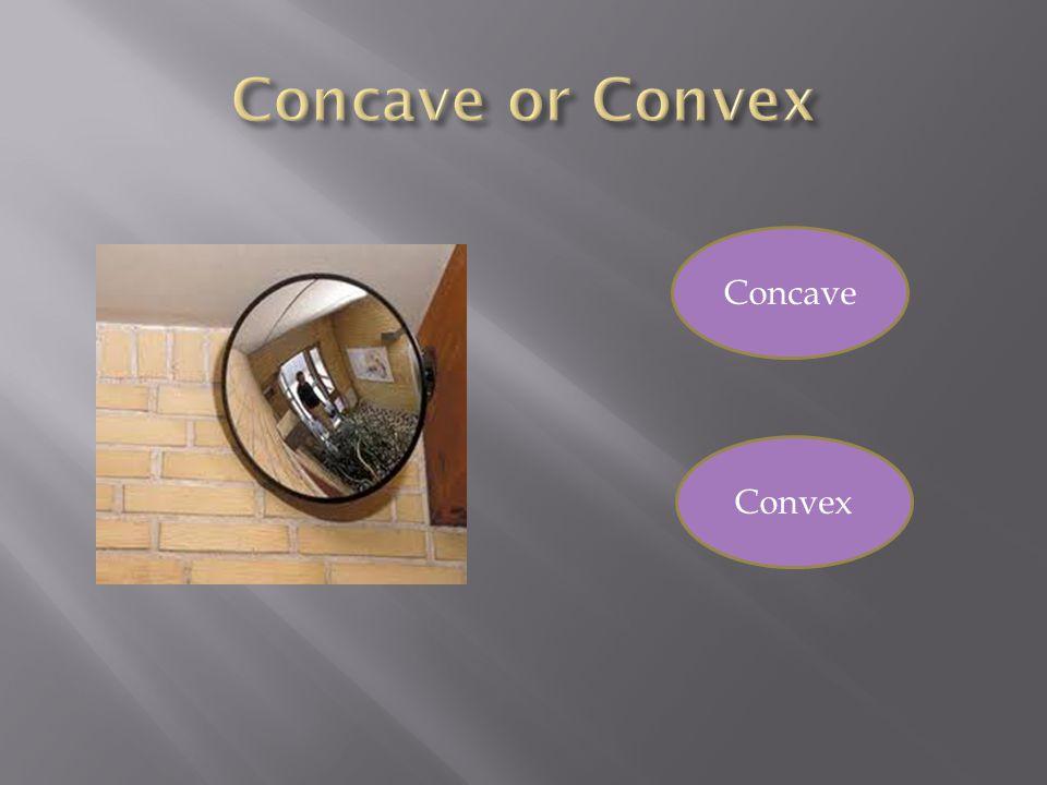 Concave or Convex Concave Convex