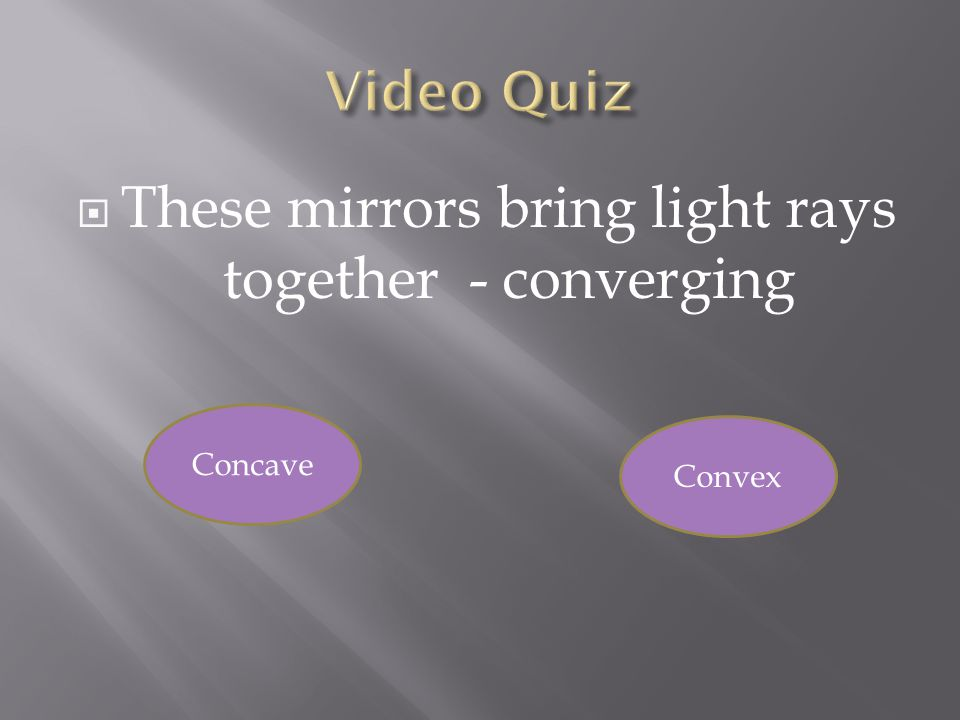 These mirrors bring light rays together - converging