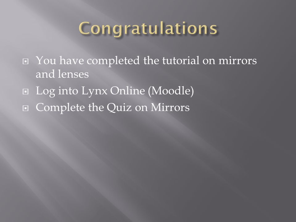 Congratulations You have completed the tutorial on mirrors and lenses