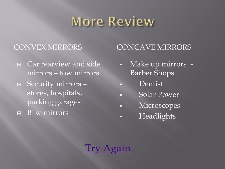 More Review Try Again Convex mirrors Concave mirrors