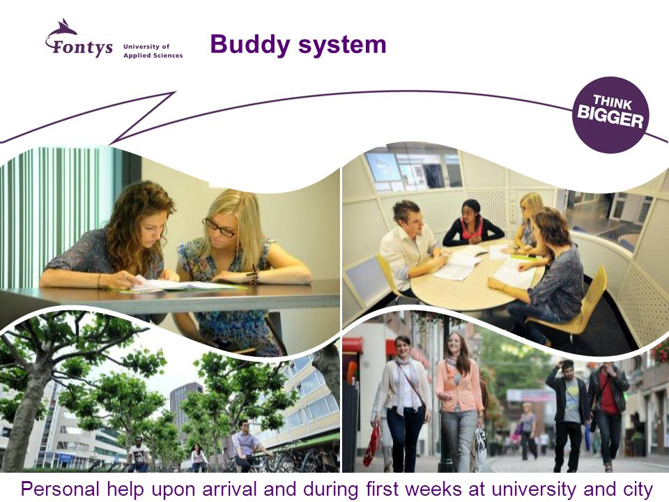 Buddy system Personal help upon arrival and during first weeks at university and city