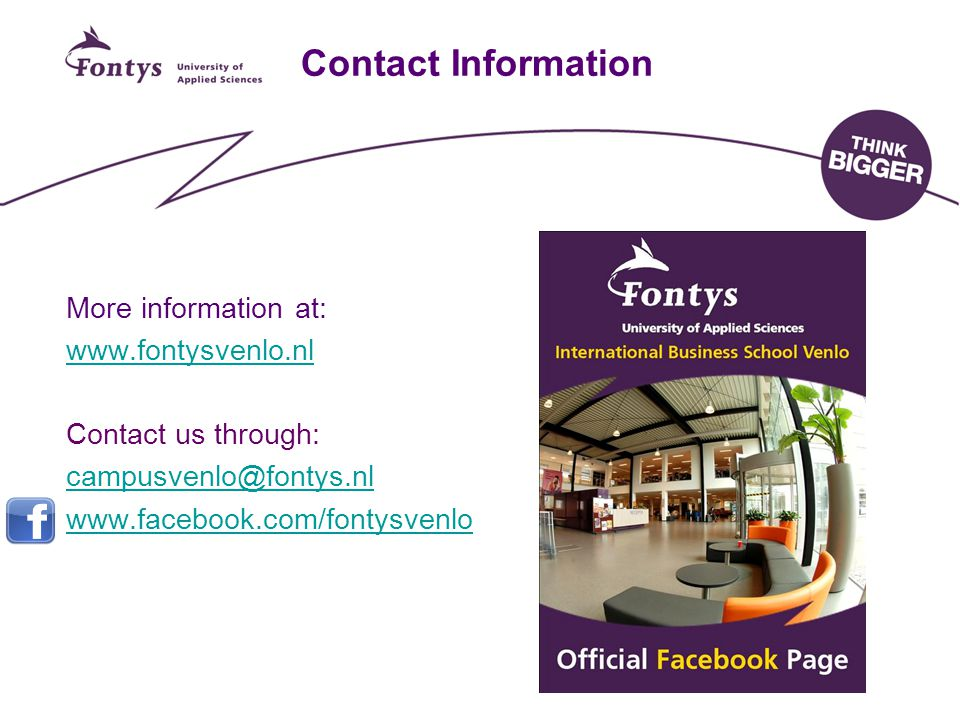 Contact Information More information at: www.fontysvenlo.nl Contact us through: campusvenlo@fontys.nl www.facebook.com/fontysvenlo