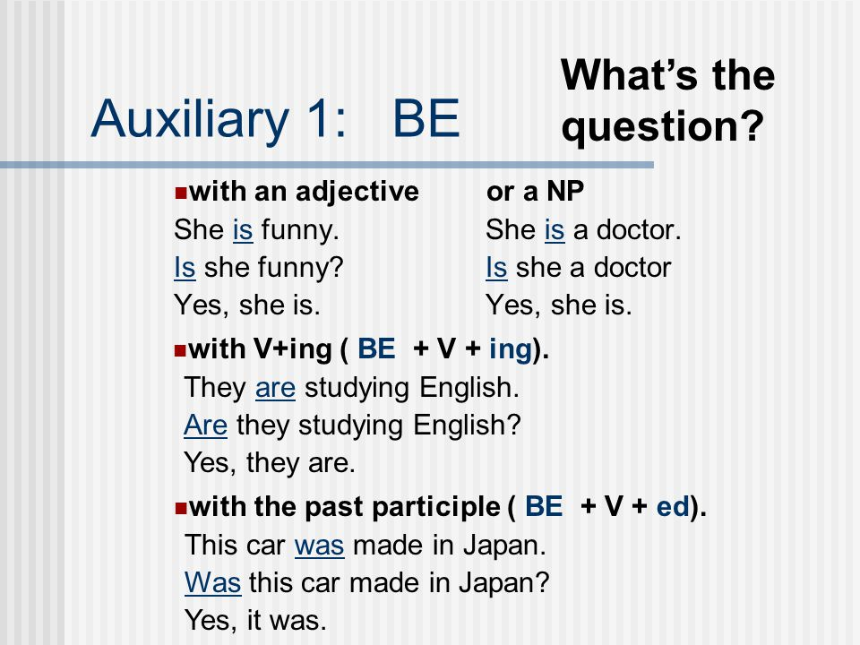 Auxiliary 1: BE What's the question with an adjective or a NP