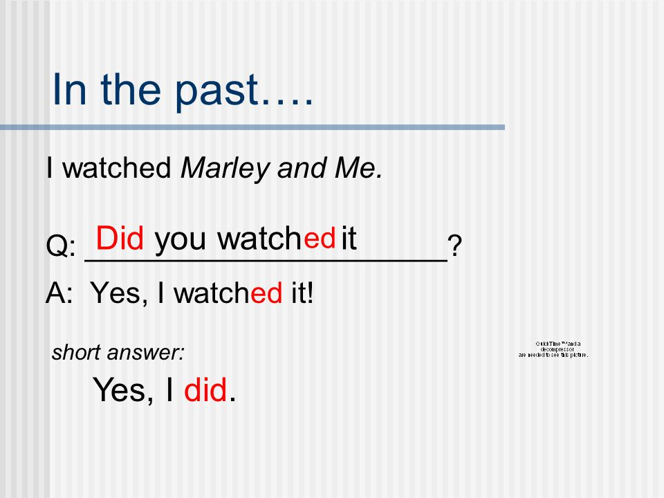 In the past…. Did you watch it Yes, I did. I watched Marley and Me.