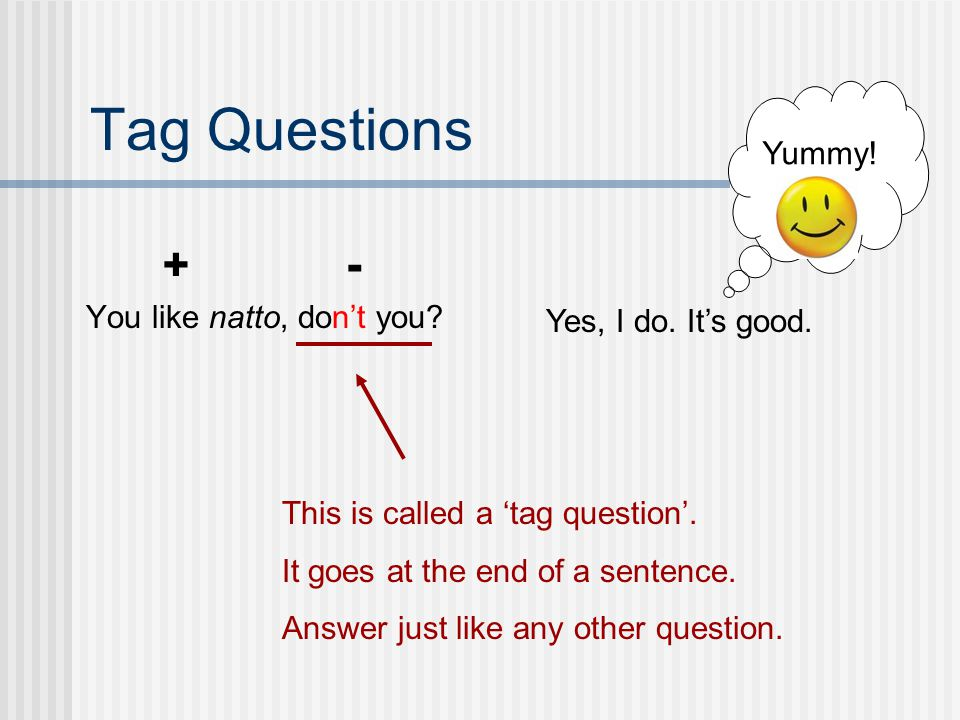 Tag Questions - Yummy!  You like natto, don't you