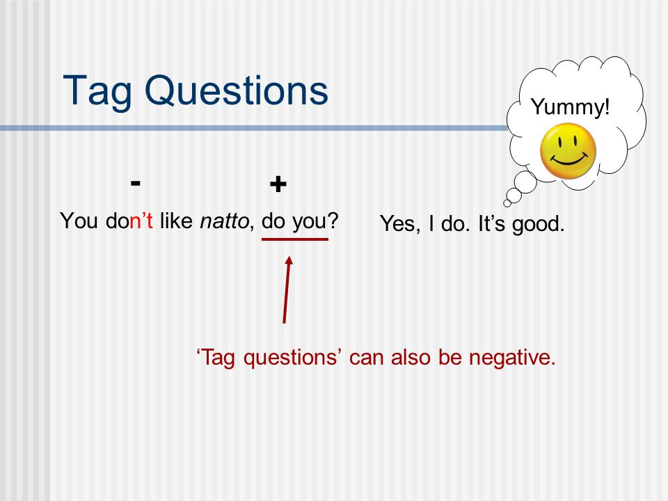 Tag Questions - Yummy!  You don't like natto, do you